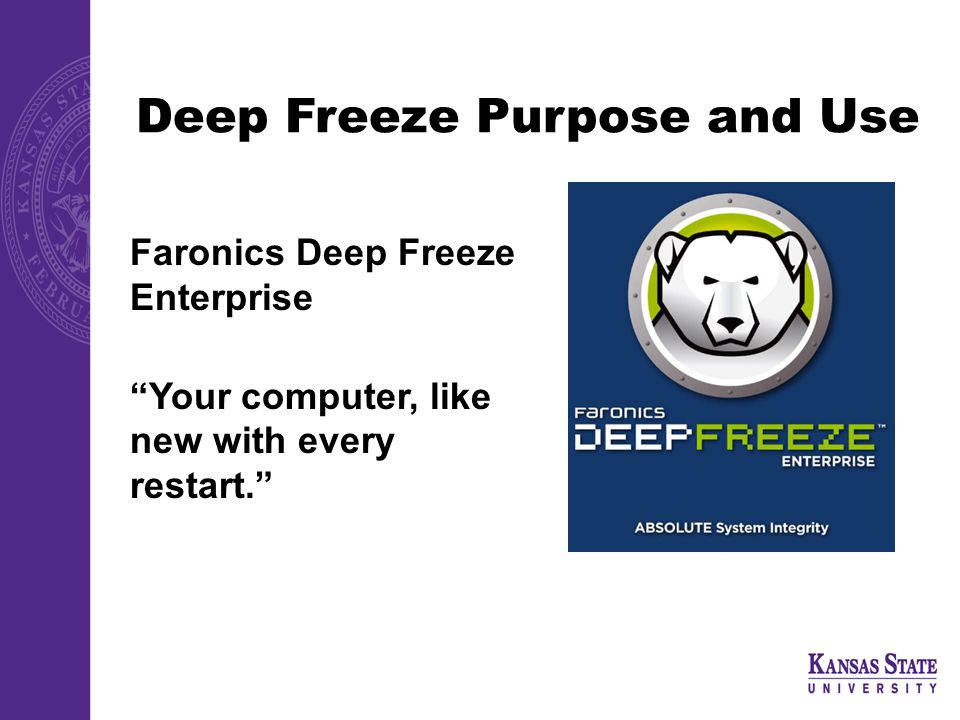 Deep Freeze Purpose and Use Faronics Deep Freeze Enterprise Your computer, like new with every restart.
