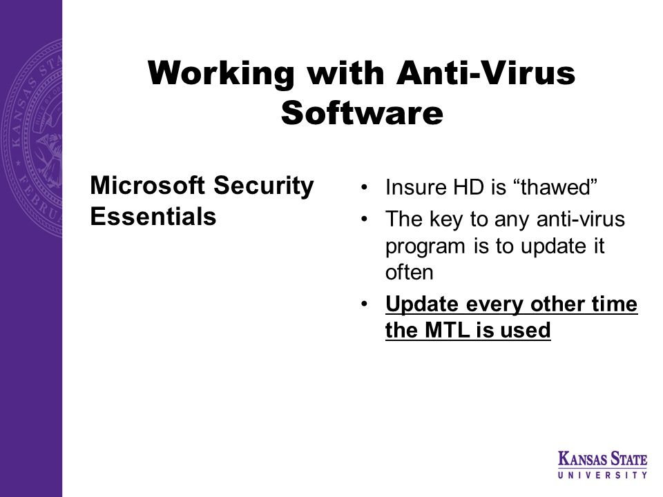 Working with Anti-Virus Software Microsoft Security Essentials Insure HD is thawed The key to any anti-virus program is to update it often Update every other time the MTL is used