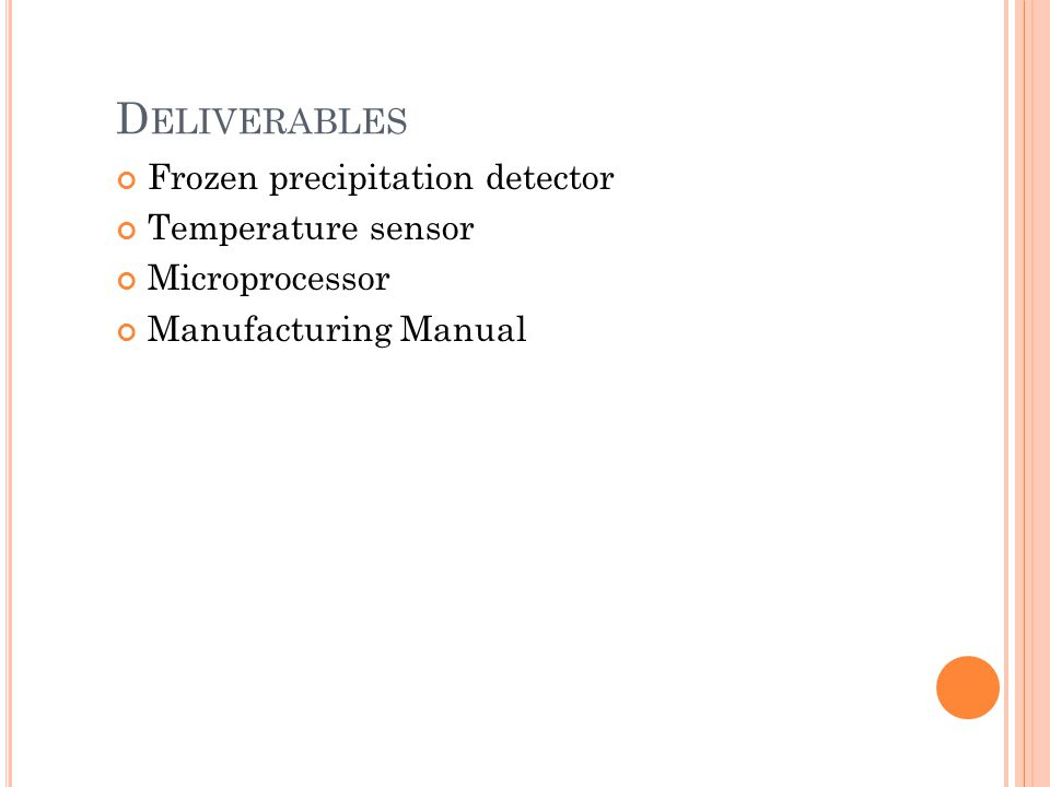 D ELIVERABLES Frozen precipitation detector Temperature sensor Microprocessor Manufacturing Manual