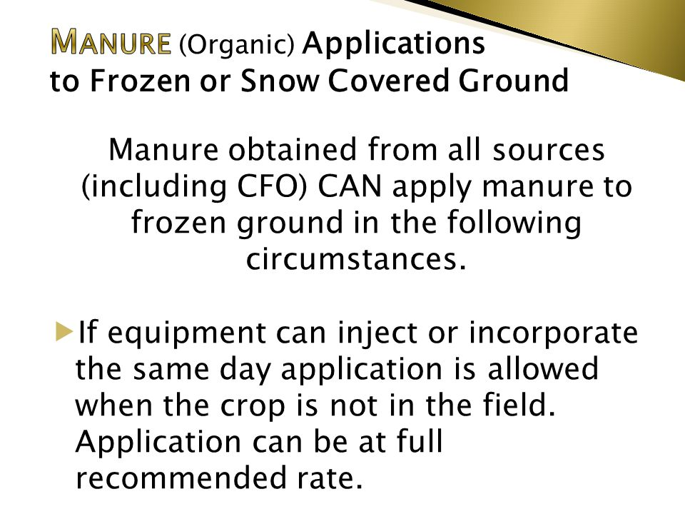 Manure obtained from all sources (including CFO) CAN apply manure to frozen ground in the following circumstances.