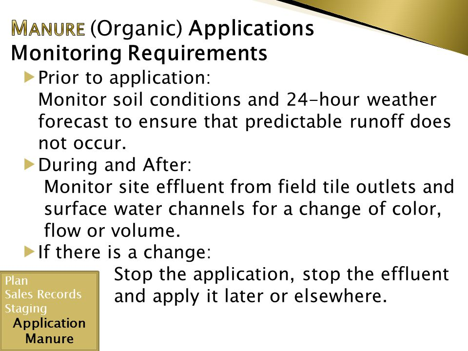 Plan Sales Records Staging Application Manure  Prior to application: Monitor soil conditions and 24-hour weather forecast to ensure that predictable runoff does not occur.