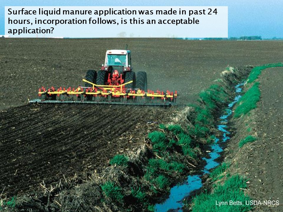 Surface liquid manure application was made in past 24 hours, incorporation follows, is this an acceptable application