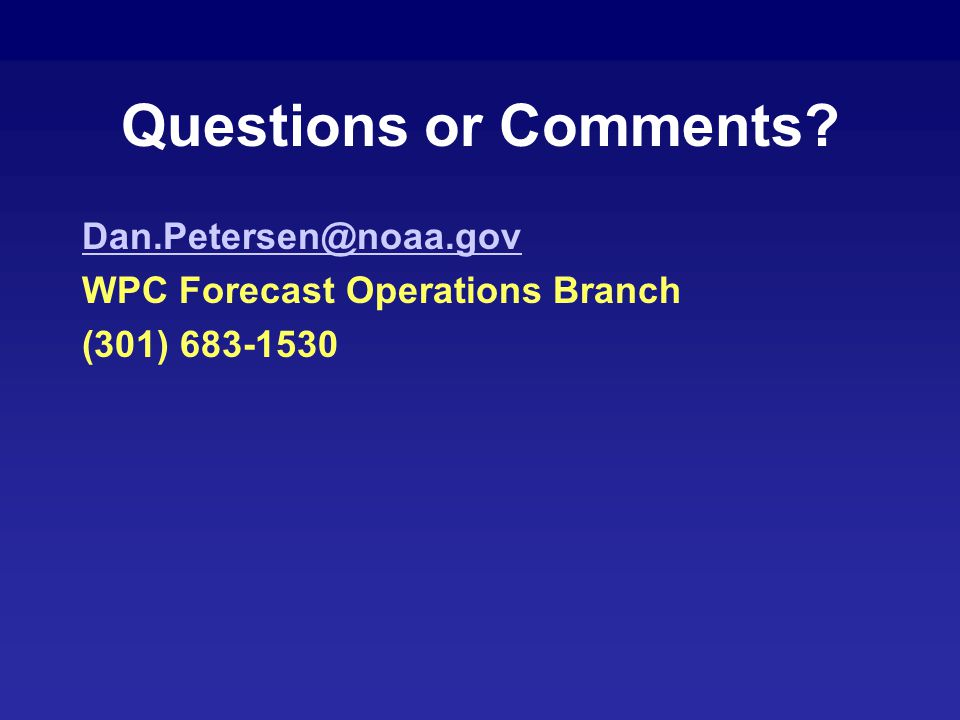 Questions or Comments Dan.Petersen@noaa.gov WPC Forecast Operations Branch (301) 683-1530