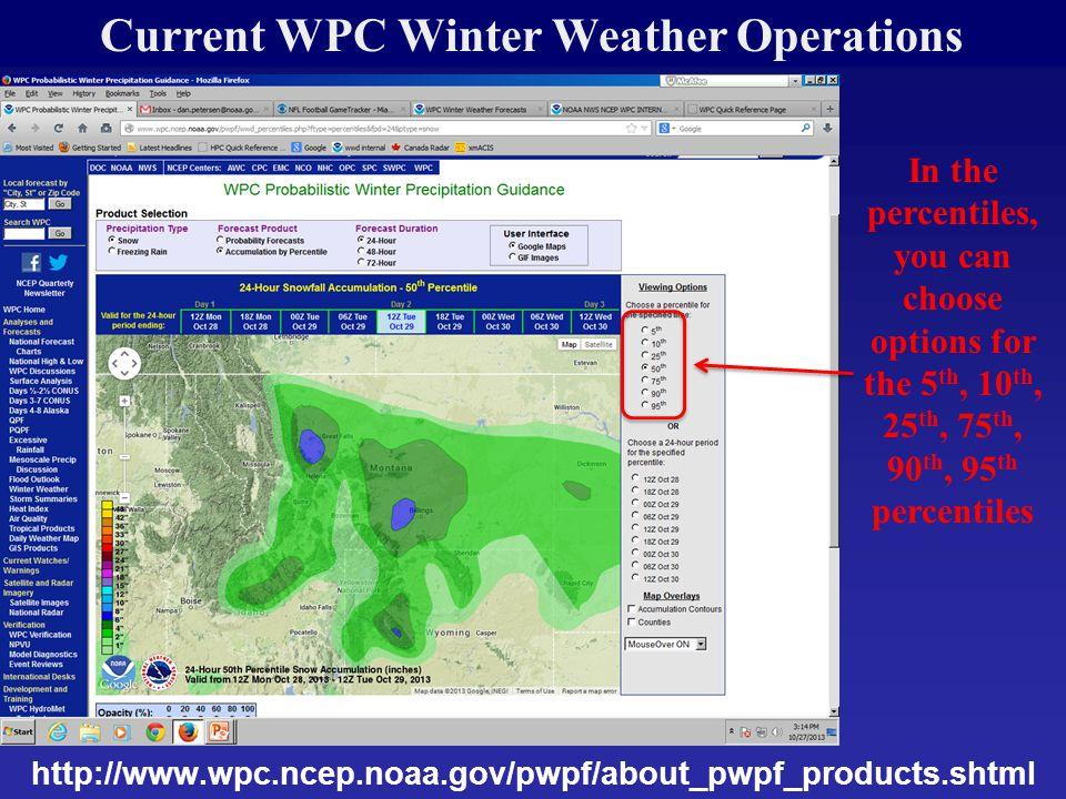 http://www.wpc.ncep.noaa.gov/pwpf/about_pwpf_products.shtml Current WPC Winter Weather Operations In the percentiles, you can choose options for the 5 th, 10 th, 25 th, 75 th, 90 th, 95 th percentiles