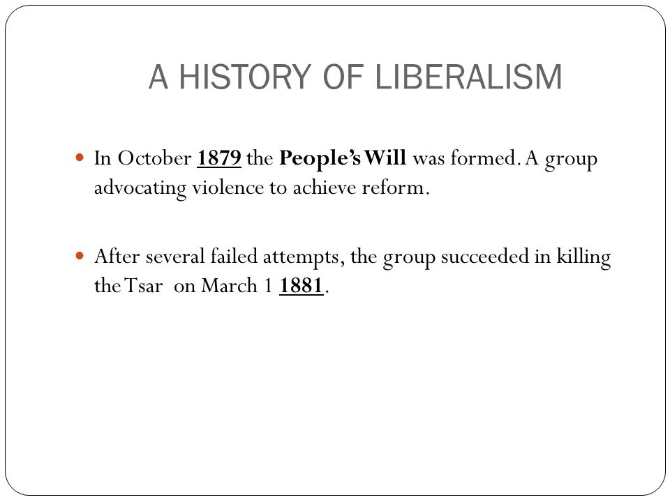 A HISTORY OF LIBERALISM In October 1879 the People's Will was formed.