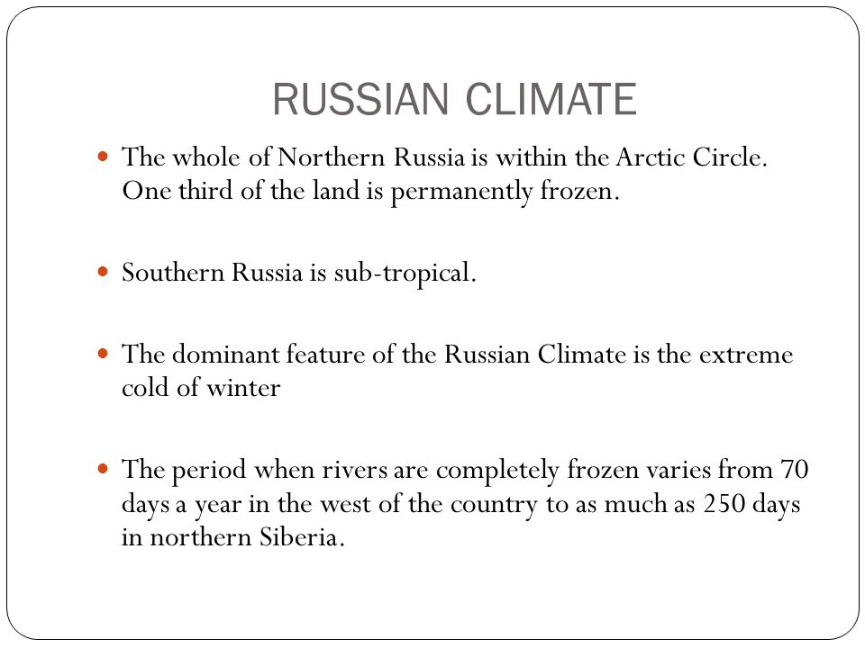 RUSSIAN CLIMATE The whole of Northern Russia is within the Arctic Circle.