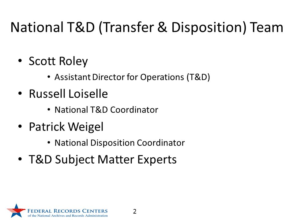 2 National T&D (Transfer & Disposition) Team Scott Roley Assistant Director for Operations (T&D) Russell Loiselle National T&D Coordinator Patrick Weigel National Disposition Coordinator T&D Subject Matter Experts
