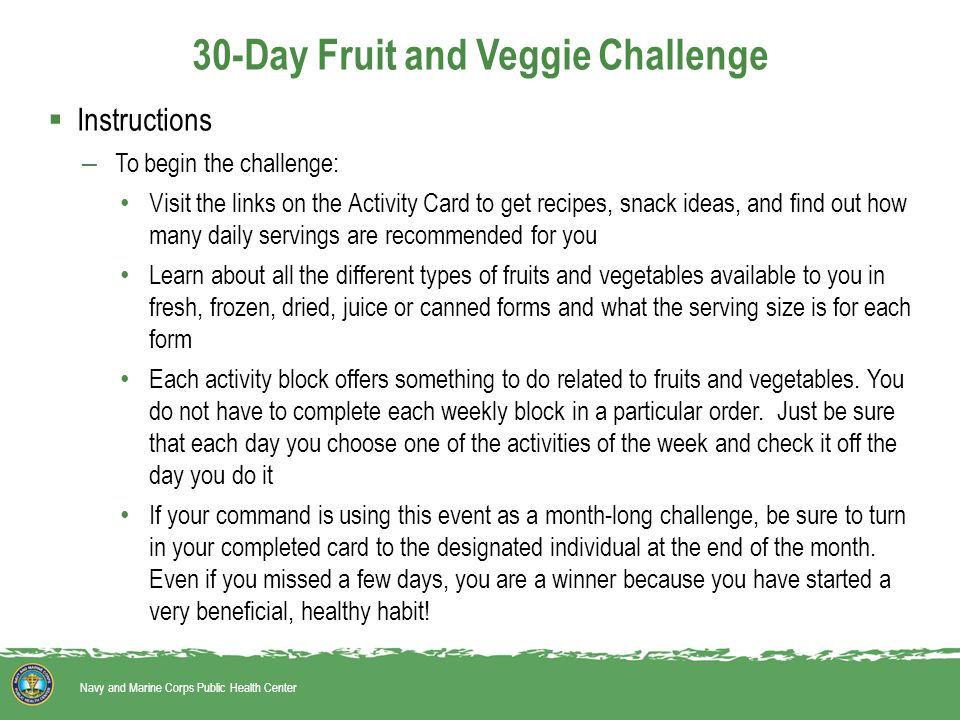 30-Day Fruit and Veggie Challenge  Instructions – To begin the challenge: Visit the links on the Activity Card to get recipes, snack ideas, and find