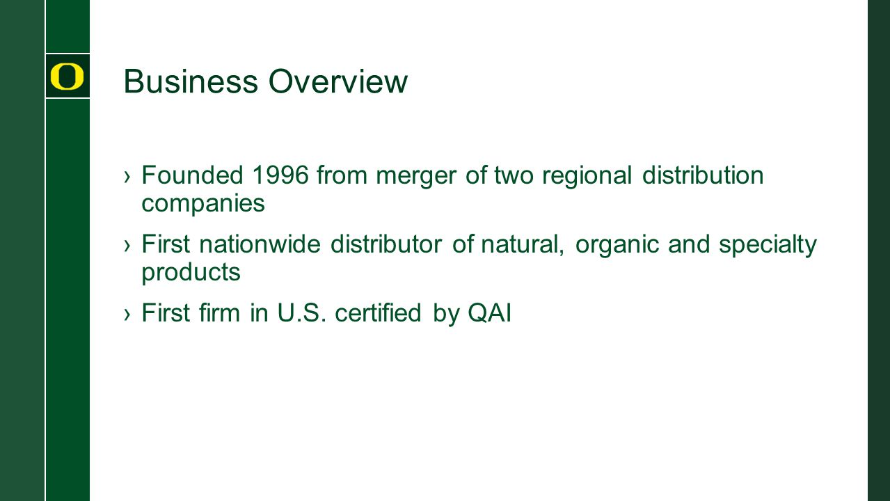 Business Overview ›Founded 1996 from merger of two regional distribution companies ›First nationwide distributor of natural, organic and specialty pro