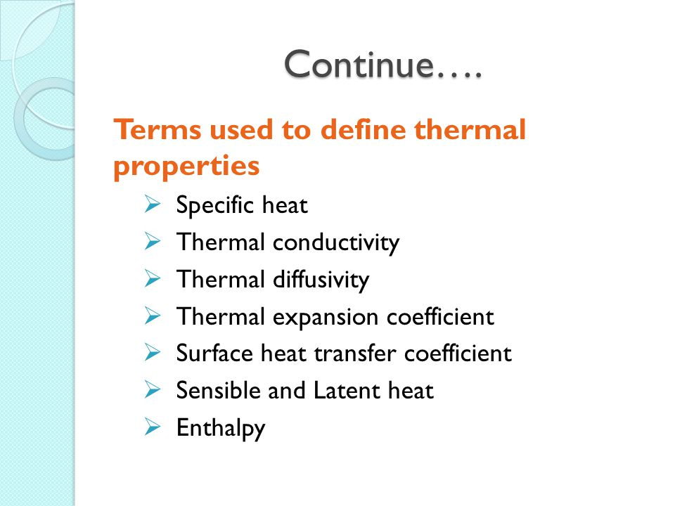 Continue…. Terms used to define thermal properties  Specific heat  Thermal conductivity  Thermal diffusivity  Thermal expansion coefficient  Surf