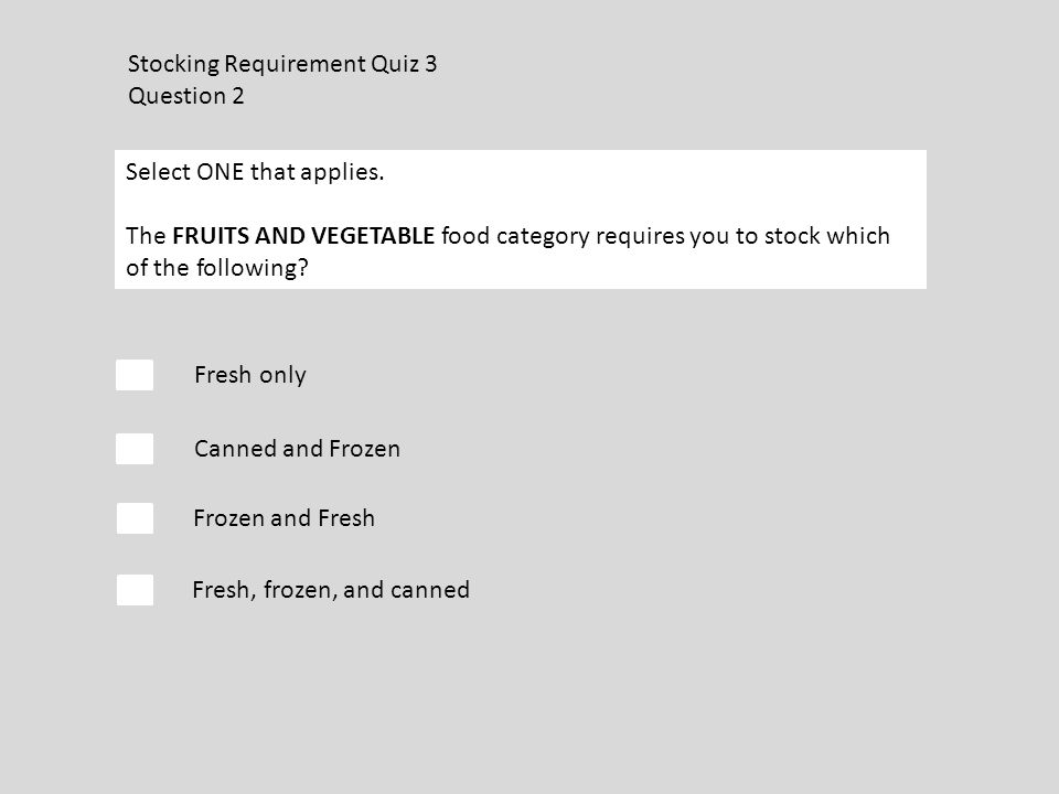 Stocking Requirement Quiz 3 Question 2 Fresh only Canned and Frozen Select ONE that applies.