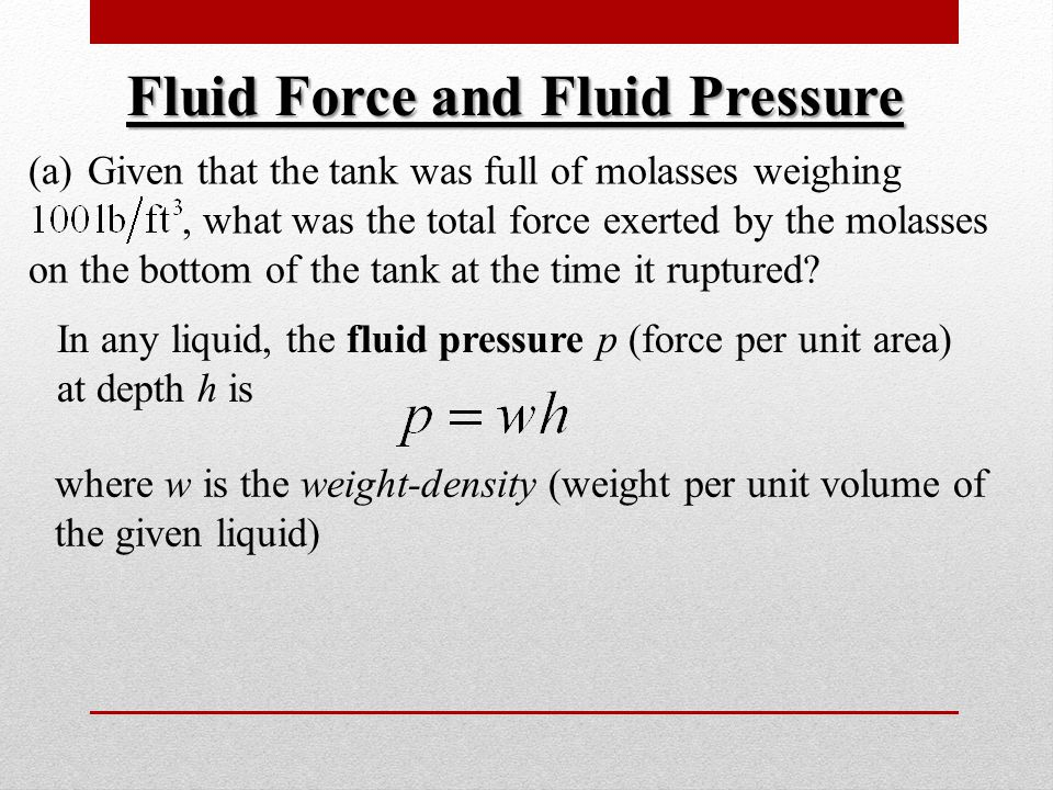 (a)Given that the tank was full of molasses weighing, what was the total force exerted by the molasses on the bottom of the tank at the time it ruptured.