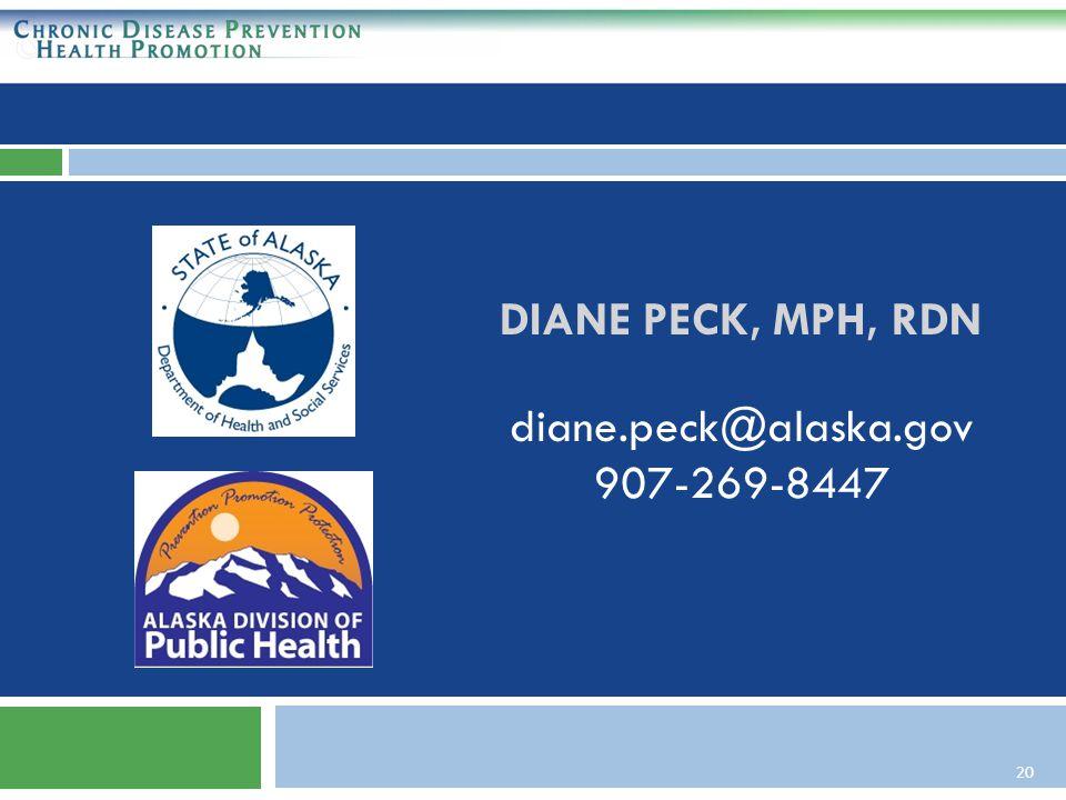 20 DIANE PECK, MPH, RDN diane.peck@alaska.gov 907-269-8447
