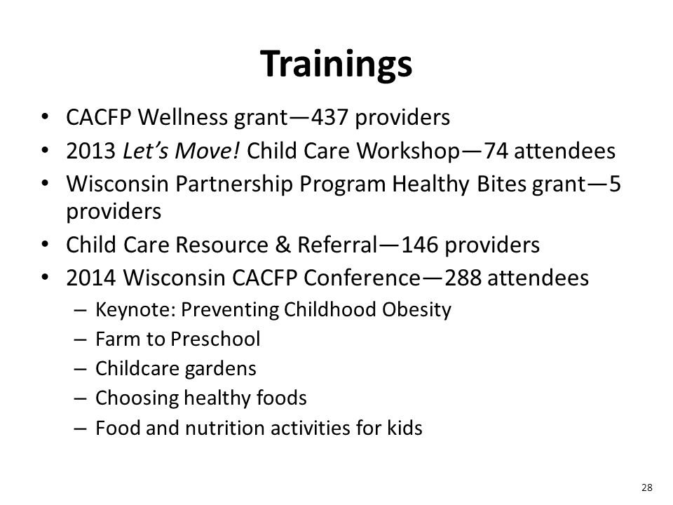 28 Trainings CACFP Wellness grant—437 providers 2013 Let's Move.