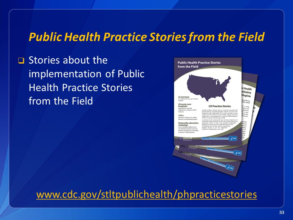 33 Public Health Practice Stories from the Field  Stories about the implementation of Public Health Practice Stories from the Field www.cdc.gov/stltpublichealth/phpracticestories
