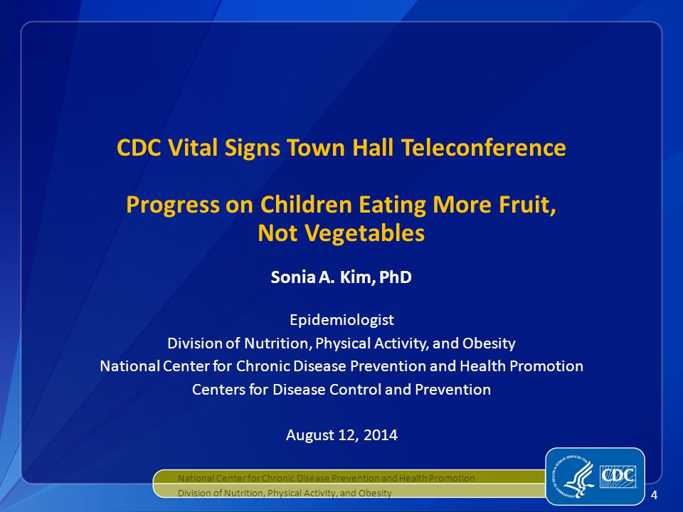 4 CDC Vital Signs Town Hall Teleconference Progress on Children Eating More Fruit, Not Vegetables Sonia A.