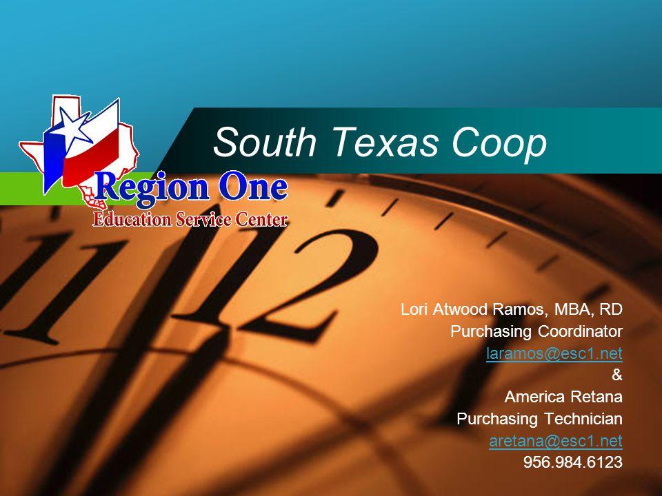 Company LOGO South Texas Coop Lori Atwood Ramos, MBA, RD Purchasing Coordinator laramos@esc1.net & America Retana Purchasing Technician aretana@esc1.net 956.984.6123