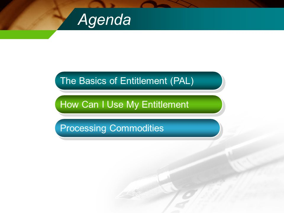 Agenda The Basics of Entitlement (PAL) How Can I Use My Entitlement Processing Commodities
