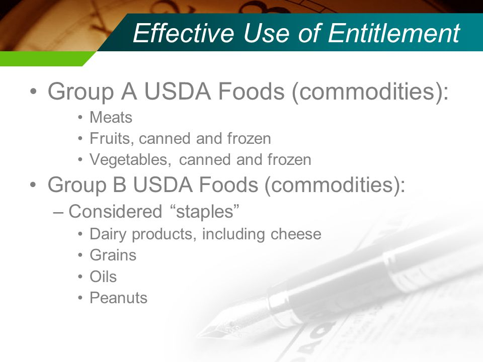 Effective Use of Entitlement Bonus USDA Foods: –Available for Group A & B items –Does not use entitlement funds (still has $ value) Farm to School Program (DoD) –Produce delivered from DoD Prime Vendor to JBS ( State Warehouse ) then delivered to schools Fresh Fruit & Vegetable Program (DoD) –Purchase fresh produce from approved vendors Option to purchase produce off this contract even after all entitlement funds allocated are exhausted