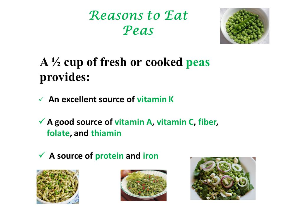 Reasons to Eat Peas A ½ cup of fresh or cooked peas provides: An excellent source of vitamin K A good source of vitamin A, vitamin C, fiber, folate, and thiamin A source of protein and iron