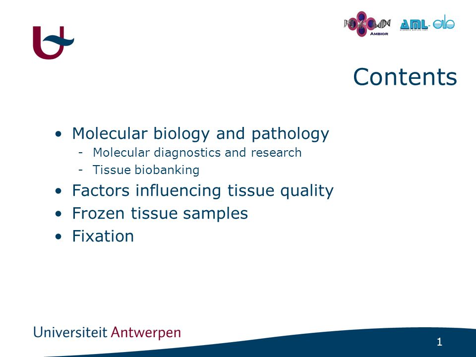 1 - Contents Molecular biology and pathology -Molecular diagnostics and research -Tissue biobanking Factors influencing tissue quality Frozen tissue samples Fixation
