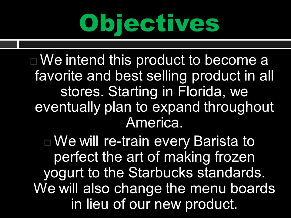 Objectives  We intend this product to become a favorite and best selling product in all stores.