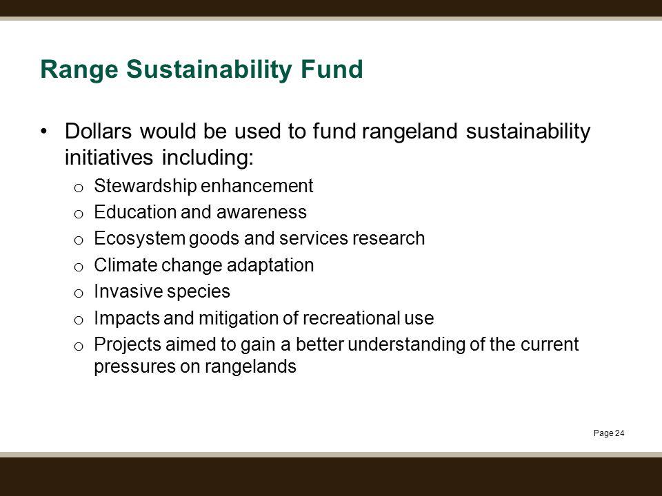 Page 24 Range Sustainability Fund Dollars would be used to fund rangeland sustainability initiatives including: o Stewardship enhancement o Education