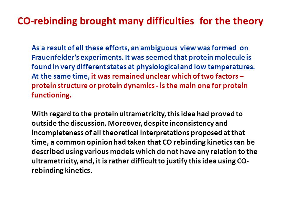 As a result of all these efforts, an ambiguous view was formed on Frauenfelder's experiments.