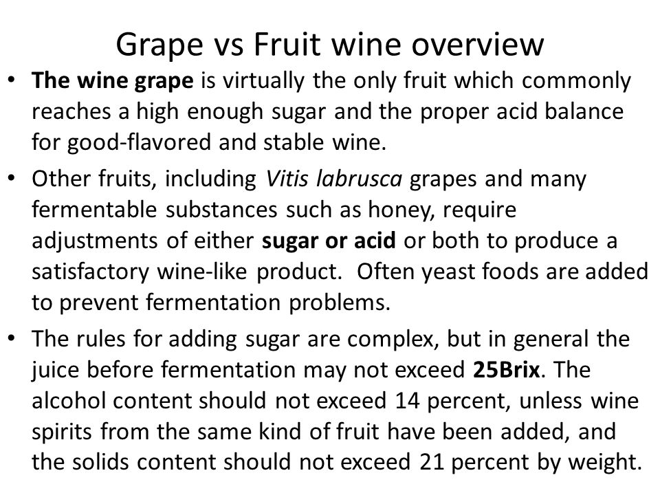 Dried fruit, honey, and other fruit products have similar permitted practices, except those with high sugar content may be adjusted with water to not less than 22Brix before fermentation, in most cases.