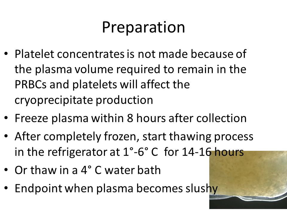 Preparation Platelet concentrates is not made because of the plasma volume required to remain in the PRBCs and platelets will affect the cryoprecipita