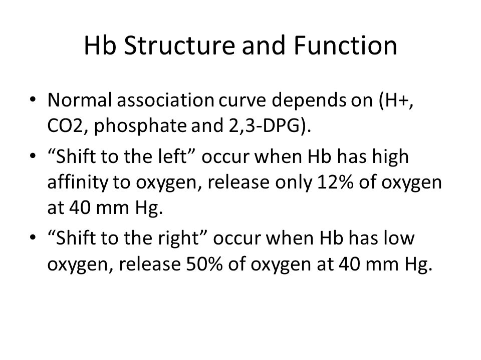 "Normal association curve depends on (H+, CO2, phosphate and 2,3-DPG). ""Shift to the left"" occur when Hb has high affinity to oxygen, release only 12%"