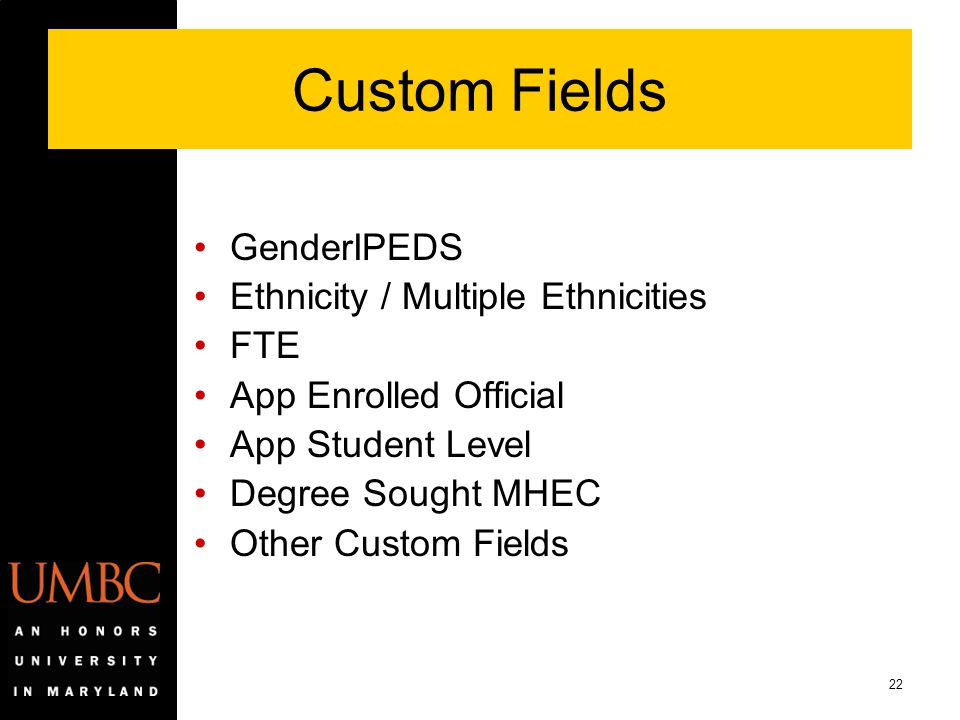 22 Custom Fields GenderIPEDS Ethnicity / Multiple Ethnicities FTE App Enrolled Official App Student Level Degree Sought MHEC Other Custom Fields