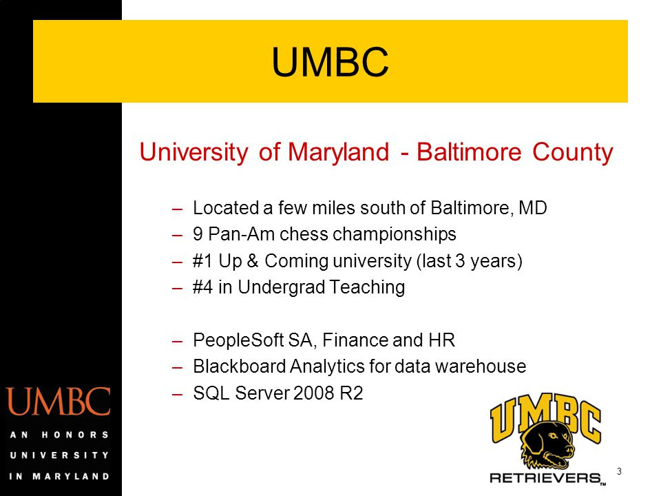 3 –Located a few miles south of Baltimore, MD –9 Pan-Am chess championships –#1 Up & Coming university (last 3 years) –#4 in Undergrad Teaching –Peopl
