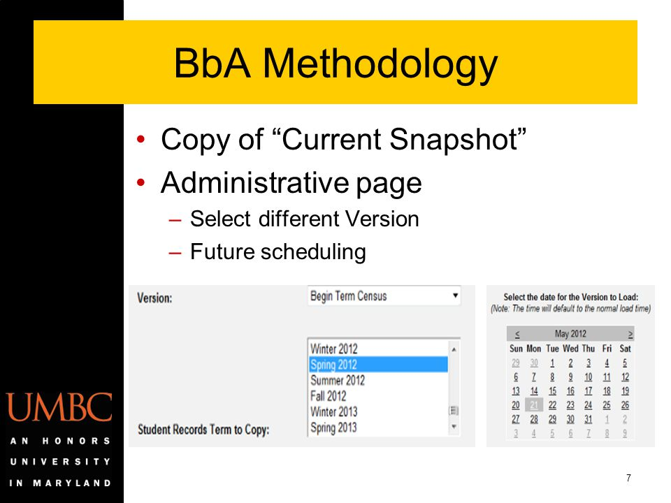 "7 BbA Methodology Copy of ""Current Snapshot"" Administrative page –Select different Version –Future scheduling"