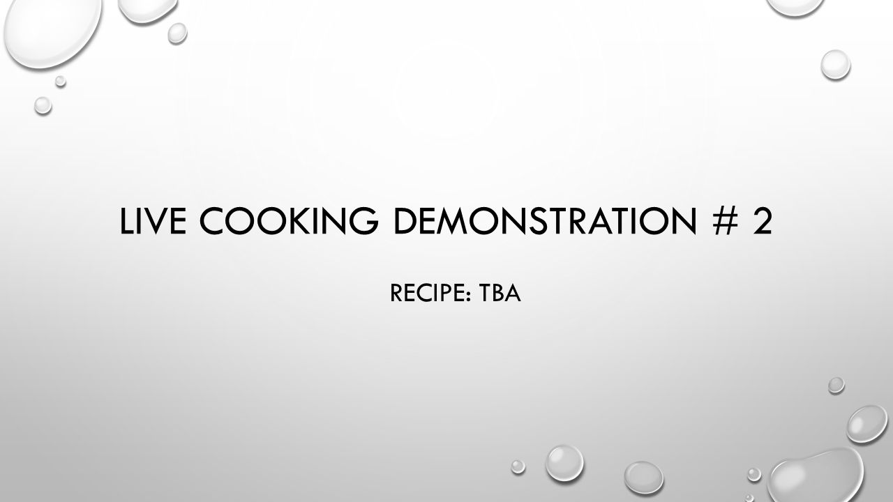 LIVE COOKING DEMONSTRATION # 2 RECIPE: TBA
