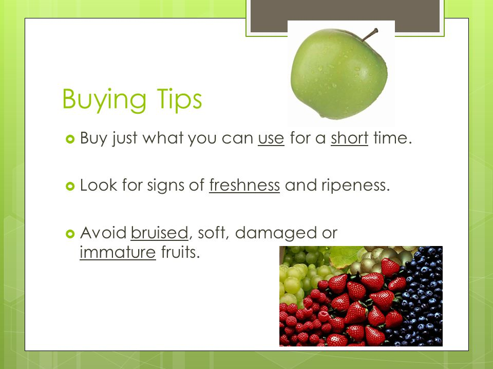 Buying Tips  Buy just what you can use for a short time.
