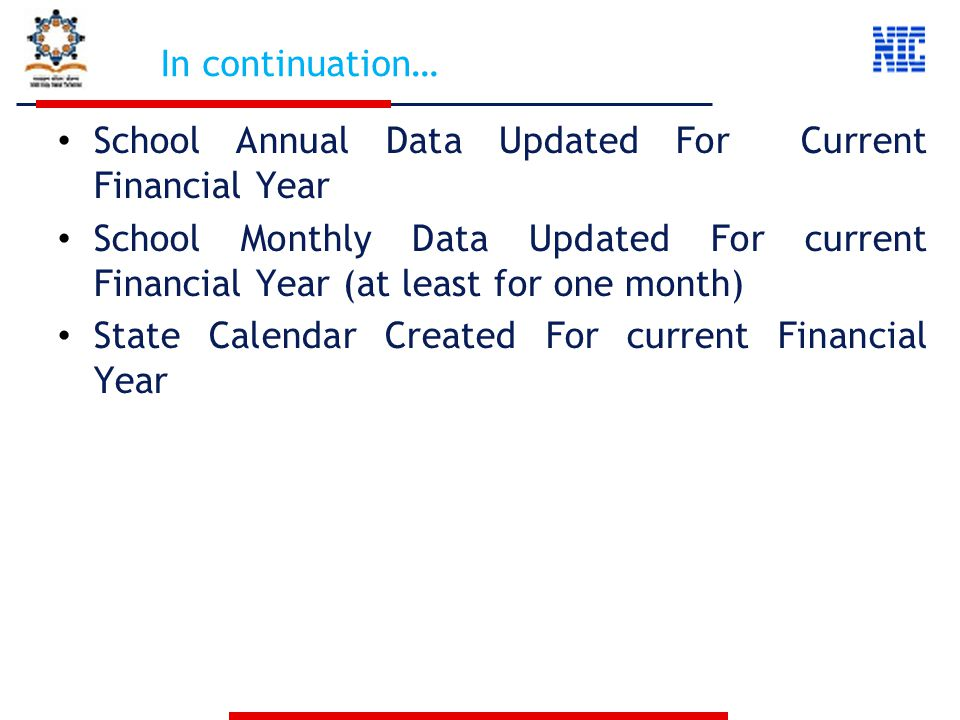 In continuation… School Annual Data Updated For Current Financial Year School Monthly Data Updated For current Financial Year (at least for one month) State Calendar Created For current Financial Year