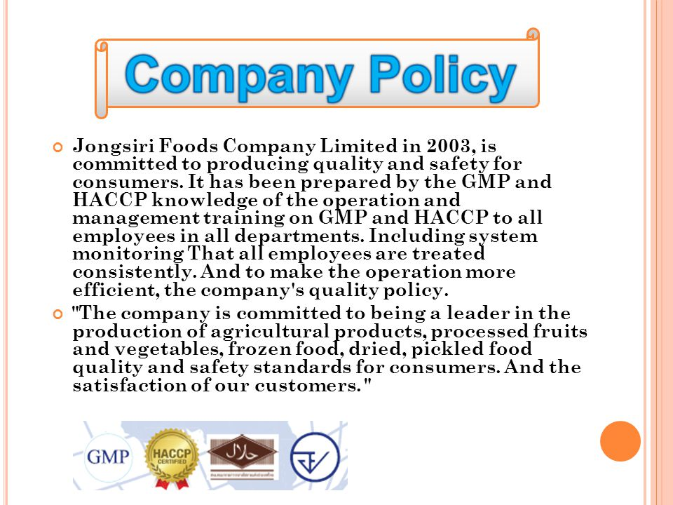 QA/ RD manag er * QA / RD superv isor* QA / RD Factory manager Factory assistants manager* Produc tion manag er* Purchase manager Engine er manag er Person nel manag er Produc tion supervi sor* Produc tion* Engine er Person nel * Representative GMP / HACCP QC manag er QC superv isor* QC Engine er superv isor Person nel superv isor *