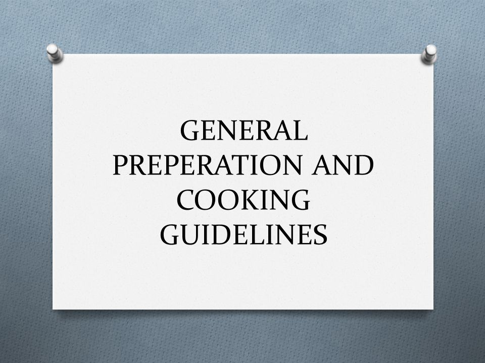 GENERAL PREPERATION AND COOKING GUIDELINES