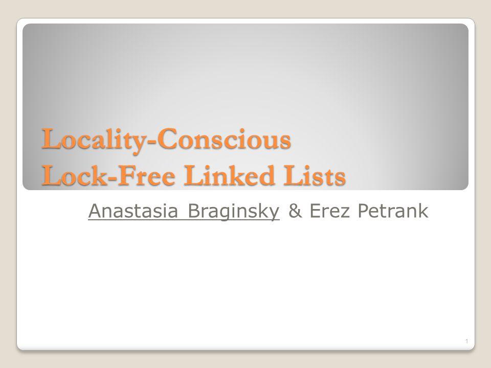 Locality-Conscious Lock-Free Linked Lists Anastasia Braginsky & Erez Petrank 1