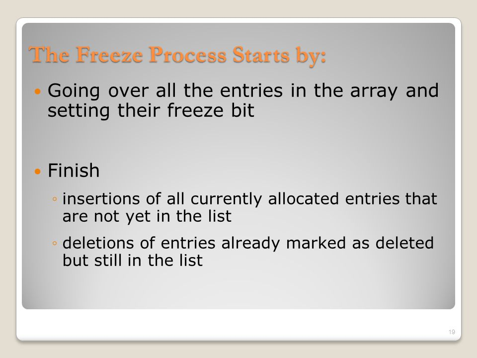The Freeze Process Starts by: Going over all the entries in the array and setting their freeze bit Finish ◦insertions of all currently allocated entri
