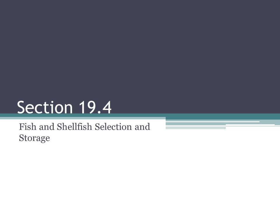 Section 19.4 Fish and Shellfish Selection and Storage