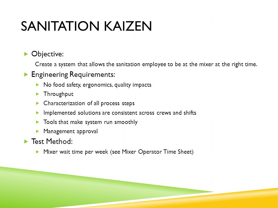 SANITATION KAIZEN  Objective: Create a system that allows the sanitation employee to be at the mixer at the right time.