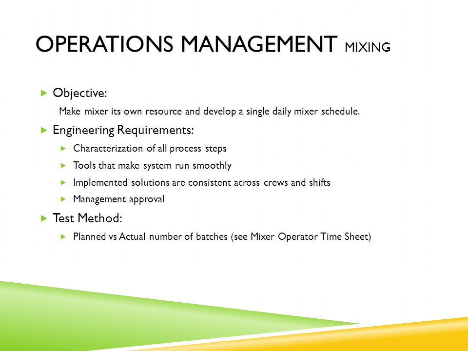 OPERATIONS MANAGEMENT MIXING  Objective: Make mixer its own resource and develop a single daily mixer schedule.