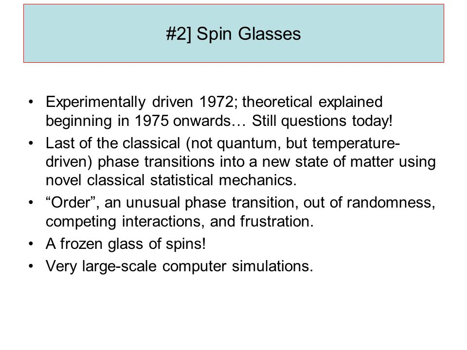 #2] Spin Glasses Experimentally driven 1972; theoretical explained beginning in 1975 onwards… Still questions today.