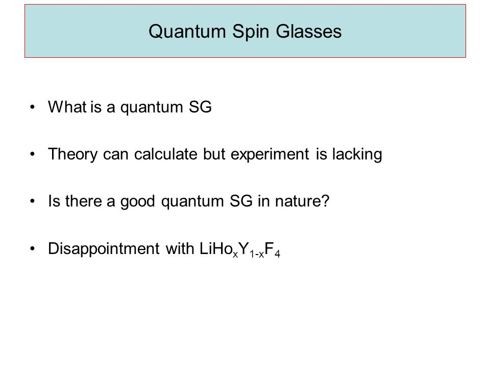Quantum Spin Glasses What is a quantum SG Theory can calculate but experiment is lacking Is there a good quantum SG in nature.