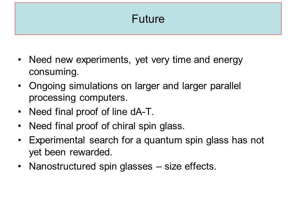 Future Need new experiments, yet very time and energy consuming.