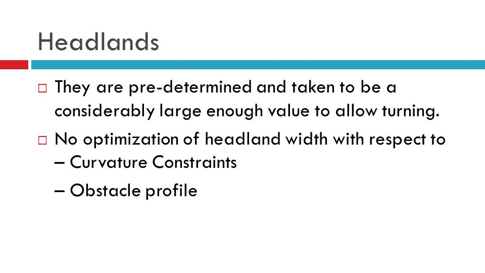Headlands  They are pre-determined and taken to be a considerably large enough value to allow turning.