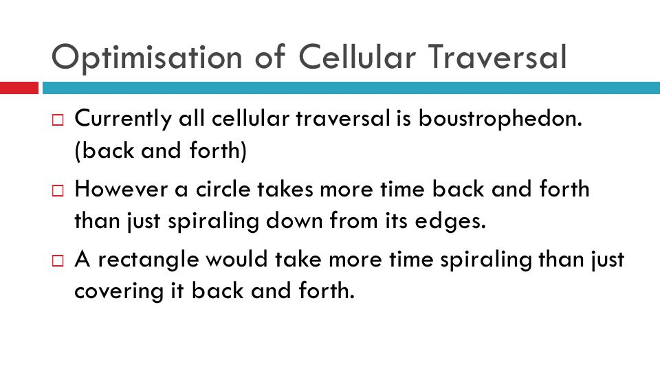  Currently all cellular traversal is boustrophedon.