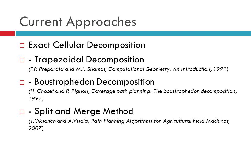 Current Approaches  Exact Cellular Decomposition  - Trapezoidal Decomposition (F.P. Preparata and M.I. Shamos, Computational Geometry: An Introducti